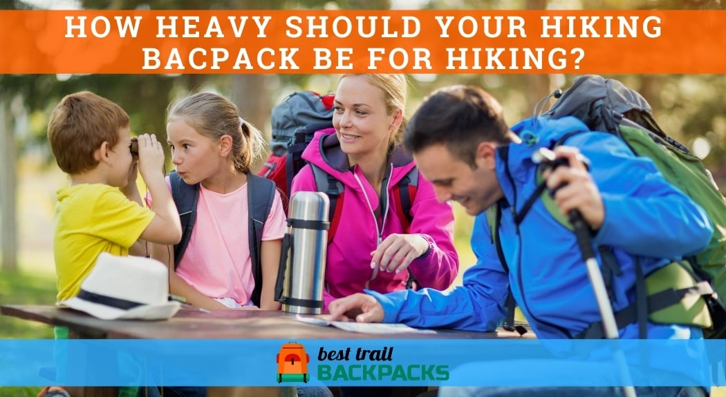 How Heavy Should Your Hiking Backpack be for Hiking - Parents and Children Having Fun